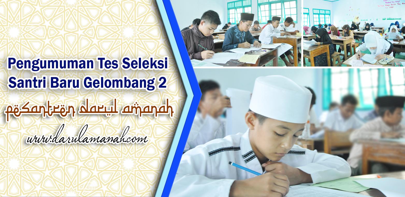 Pengumuman Hasil Ujian Seleksi Gelombang 2 Santri Baru Pondok Pesantren Darul Amanah Sukorejo Kendal Jawa Tengah Tahun Pelajaran 2016/2017