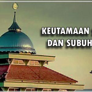 Mutiara Pagi bersama KH. Mas'ud Abdul Qodir : Besarnya Pahala Sholat Subuh dan Isya' Berjamaah