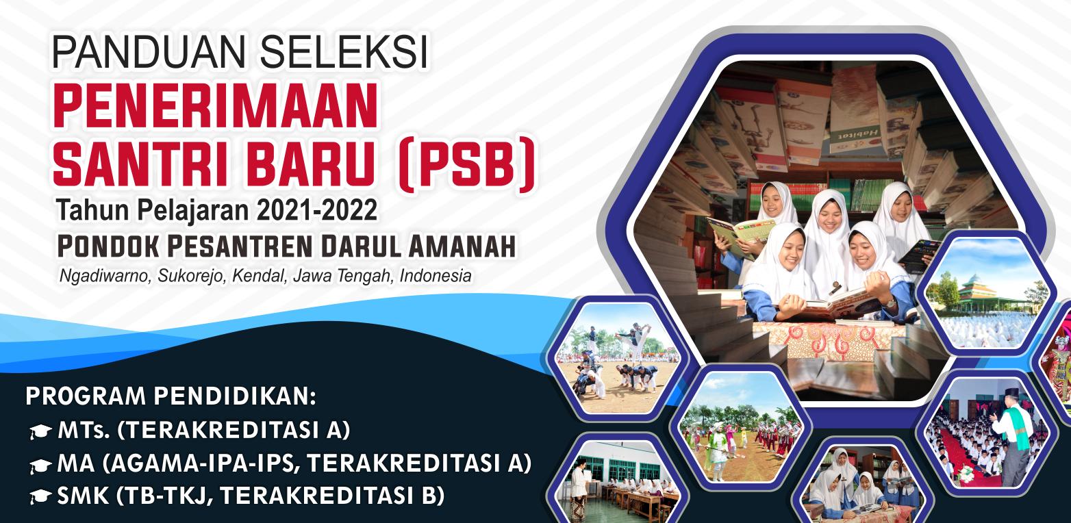 PANDUAN SELEKSI PENERIMAAN SANTRI BARU (PSB) TP. 2021-2022 PONDOK PESANTREN DARUL AMANAH, Ngadiwarno, Sukorejo, Kendal, Jawa Tengah