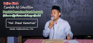 Kajian Kitab Tanbih al Ghafilin : 'Hal-Ihwal Kematian' – Ustadz M. Fadzlurrahman,S.Pd